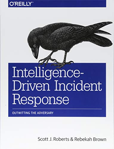 Intelligence-Driven Incident Response: Outwitting The Adversary 9781491934944 Using a well-conceived incident response plan in the aftermath of an online security breach enables your team to identify attackers and