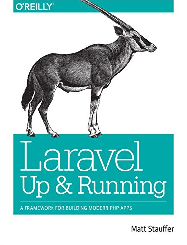 Laravel: Up and Running: A Framework for Building Modern PHP Apps by