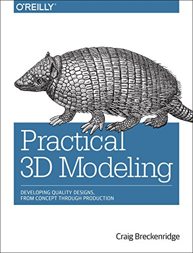 9781491937662: Practical 3d Modeling: Developing Quality Designs, from Concept Through Production