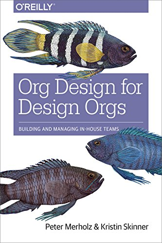 9781491938409: Org Design for Design Orgs: Building and Managing In-House Design Teams