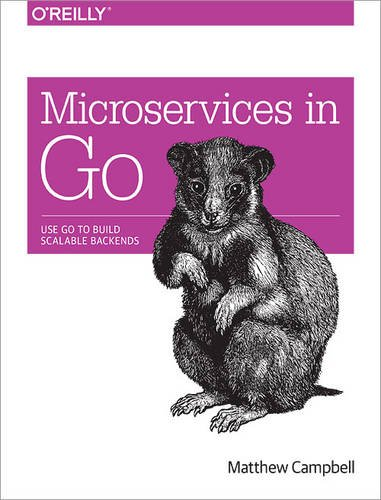 9781491942550: Microservices in Go: Use Go to Build Scalable Backends