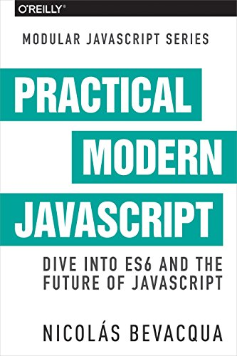 9781491943533: Practical Modern JavaScript: Dive into ES6 and the Future of JavaScript
