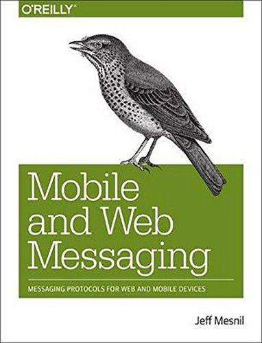 9781491944806: Mobile and Web Messaging: Messaging Protocols for Web and Mobile Devices