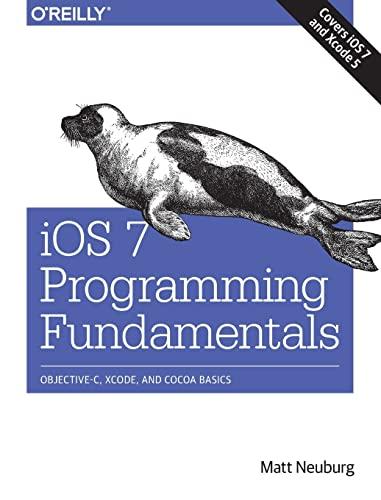 9781491945575: iOS 7 Programming Fundamentals: Objective-C, Xcode, and Cocoa Basics