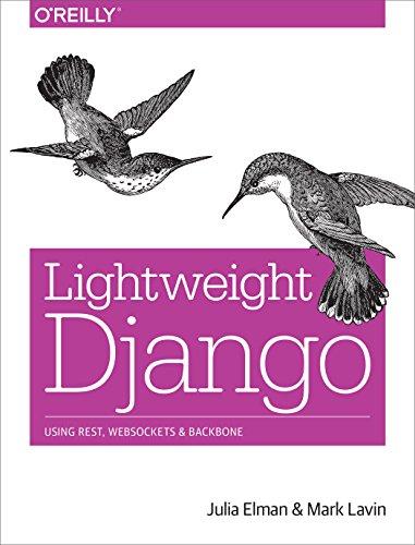 9781491945940: Lightweight Django: Using REST, WebSockets, and Backbone