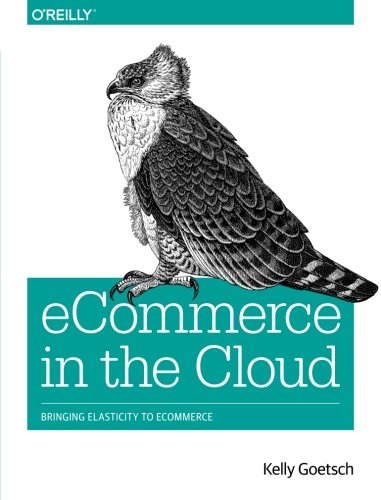 9781491946633: eCommerce in the Cloud: Bringing Elasticity to eCommerce
