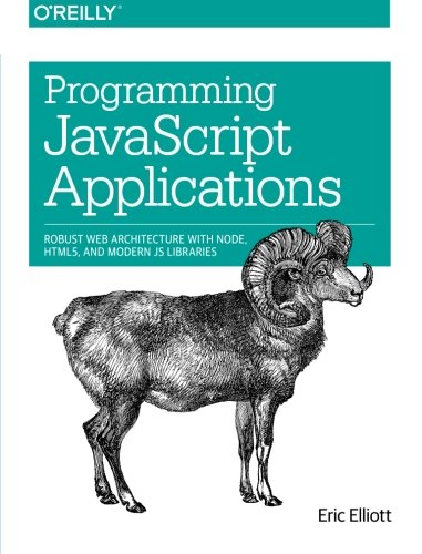 9781491950296: Programming JavaScript Applications: Robust Web Architecture with Node, HTML5, and Modern JS Libraries