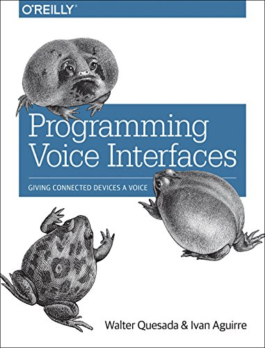 9781491956069: Programming Voice Interfaces: Giving Connected Devices a Voice