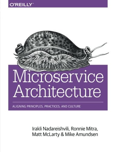 9781491956250: Microservice Architecture: Aligning Principles, Practices, and Culture