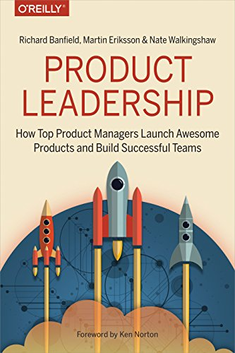 9781491960608: Product Leadership: How Top Product Managers Launch Awesome Products and Build Successful Teams: How Top Product Managers Create and Launch Successful Products