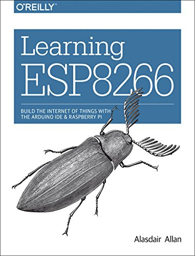 9781491964279: Learning ESP8266: Build the Internet of Things with the Arduino IDE and Raspberry Pi