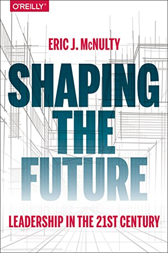 9781491964521: Shaping the Future: Leading in the 21st Century