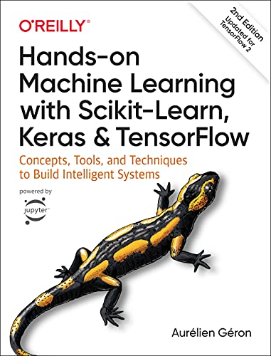 Hands-On Machine Learning with Scikit-Learn, Keras, and TensorFlow: Concepts, Tools, and Techniques...