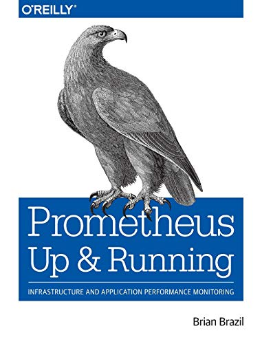 9781492034148: Prometheus - Up and Running: Infrastructure and Application Performance Monitoring