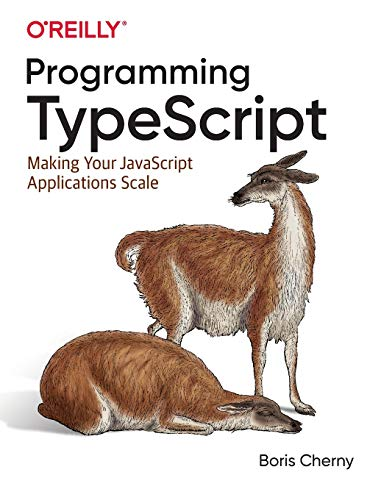 9781492037651: Programming TypeScript: Making Your JavaScript Applications Scale