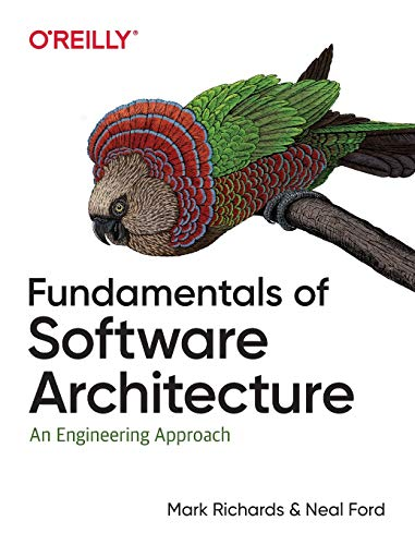 9781492043454: Fundamentals of Software Architecture: An Engineering Approach: An Engineering Approach. A Comprehensive Guide to Patterns, Characteristics, and Best Practices