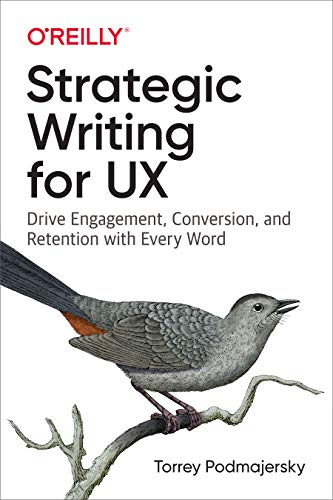 9781492049395: Strategic Writing for UX: Drive Engagement, Conversion, and Retention with Every Word