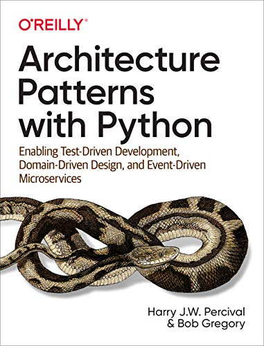 9781492052203: Architecture Patterns With Python: Enabling Test-Driven Development, Domain-Driven Design, and Event-Driven Microservices