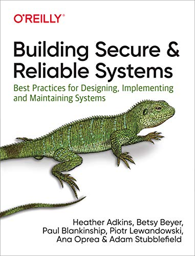 9781492083122: Building Secure and Reliable Systems: Best Practices for Designing, Implementing, and Maintaining Systems