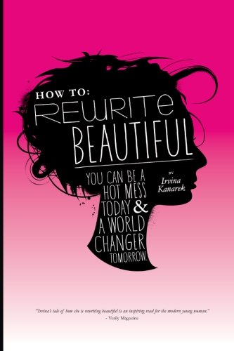 9781492100263: How To: Rewrite Beautiful: You Can Be A Hot Mess Today & A World Changer Tomorrow.