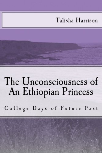 9781492101383: The Unconsciousness of An Ethiopian Princess: College Days of Future Past