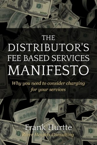 9781492101512: The Distributor's Fee Based Services Manifesto: Why you need to consider charging for your services