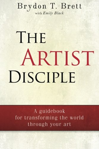 9781492102311: The Artist-Disciple: A Guidebook for Transforming the World Through Your Art