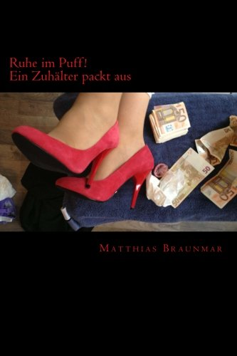 9781492102939: Ruhe im Puff!: Ein Zuhälter packt aus: Volume 1 (Rotlicht, Huren und Prostitution - Ein Zuhälter packt aus)