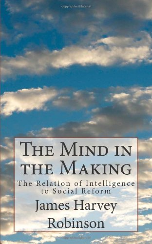 9781492103196: The Mind in the Making: The Relation of Intelligence to Social Reform