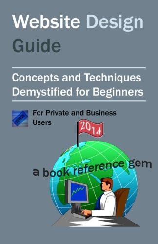 9781492104155: Website Design Guide  For Private and Business Users: Introductory Concepts and Techniques Demystified For Beginners
