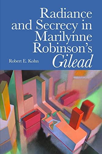 Radiance and Secrecy in Marilynne Robinson's Gilead: Robert E. Kohn