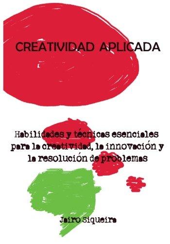 9781492108740: Creatividad Aplicada: Herramientas, técnicas y actitudes clave para ser más creativo