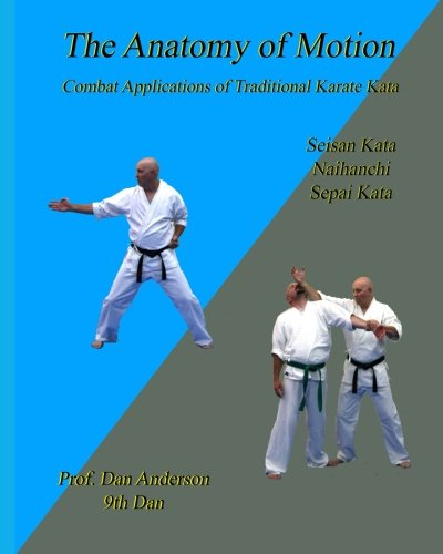 The Anatomy Of Motion: Combat Applications of Traditional Karate Kata: Anderson, Dan