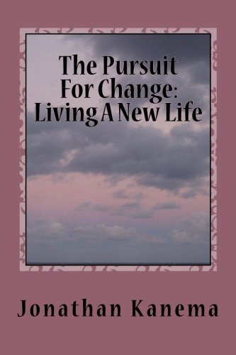 9781492110965: The Pursuit For Change:Living A New Life