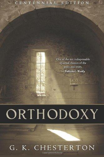Orthodoxy: Chesterton, G. K.