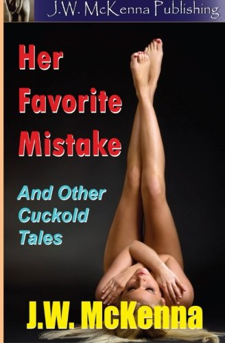 Her Favorite Mistake: And Other Cuckold Tales: J.W. McKenna