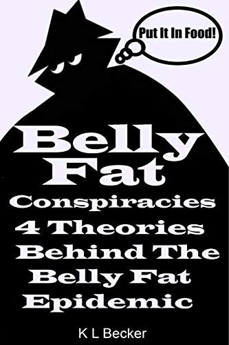 9781492124832: Belly Fat: 4 Conspiracy Theories About What Is Behind The Belly Fat Epidemic