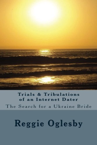9781492124900: Trials & Tribulations of an Internet Dater: The Search for a Ukraine Bride