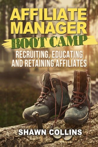 9781492125709: Affiliate Manager Boot Camp: Recruiting, Educating, and Retaining Affiliates