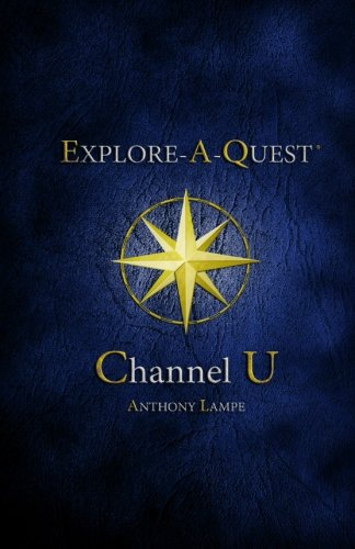 Channel U (Explore-A-Quest): Anthony Lampe