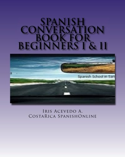 9781492131755: Spanish Conversation Book for Beginners: Spanish Dialogues Beginner I&II: 1 (Spanish Conversation Book for Beginner, Intermediate and Advanced)