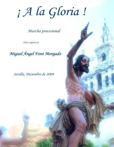 9781492132028: A LA GLORIA - Miguel Angel Font Morgado: Marcha procesional versionada para Banda de Musica (Spanish Edition)