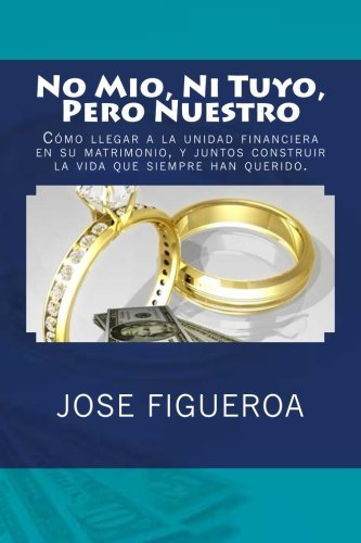 No Mio, Ni Tuyo, Pero Nuestro (Paperback): Jose Figueroa