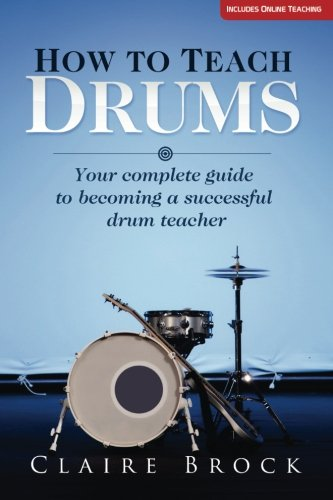 9781492133308: How To Teach Drums: Your complete guide to becoming a successful drum teacher