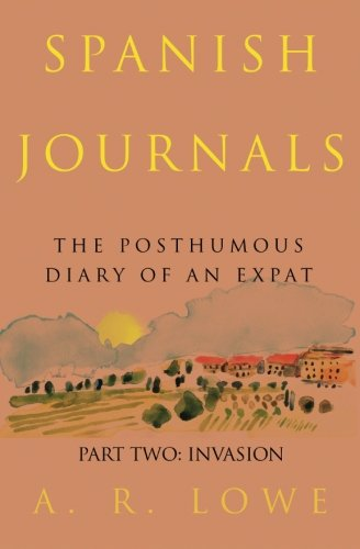 9781492133605: Spanish Journals: The Posthumous Diary of an Expat: Part Two: Invasion