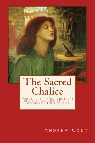 9781492134855: The Sacred Chalice: WOMEN OF THE BIBLE The Inner Spiritual and Psychological Meaning of Their Stories