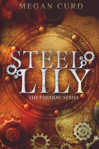 Steel Lily (The Periodic Series) (Volume 1): Megan Curd