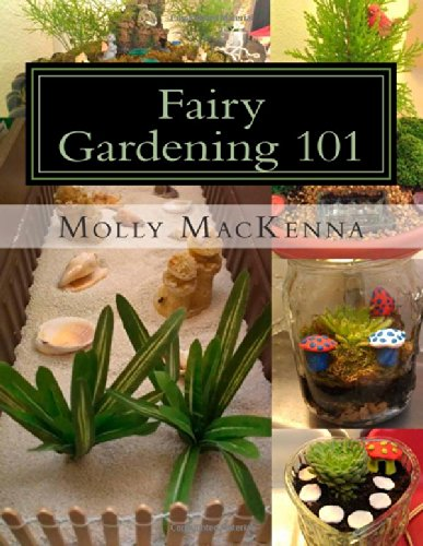 9781492136064: Fairy Gardening 101: A step-by-step guide to building affordable and charming fairy gardens