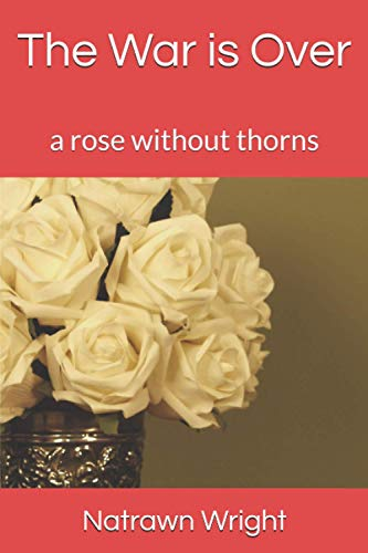 9781492136101: The War is Over: a rose without thorns