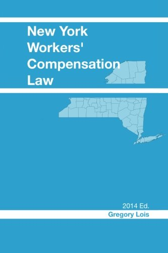9781492136507: New York Workers' Compensation Law: 2014 Edition